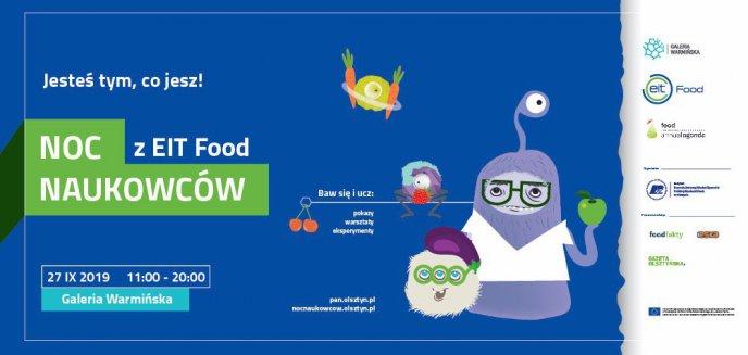 Artykuł: ''Jesteś tym, co jesz'' – Noc Naukowców z EIT Food w Galerii Warmińskiej